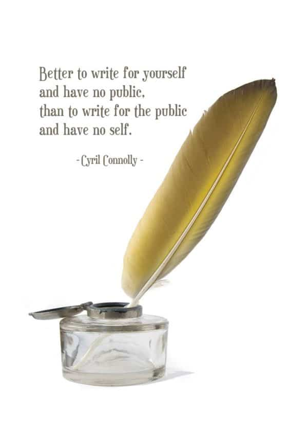 "quill, inkwell, and quote ""Better to write for yourself and have no public that to write for the public and have no self."""