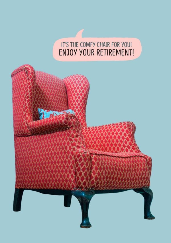 chair with text 'It's the comfy chair for you. Enjoy your retirement.'
