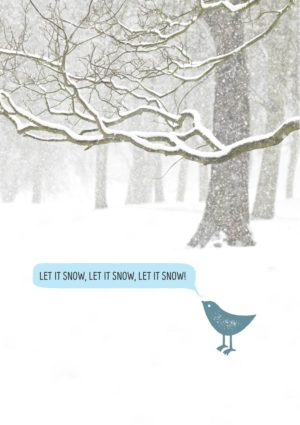snow-laden trees and a little bird singing 'Let it snow, let it snow, let it snow.'
