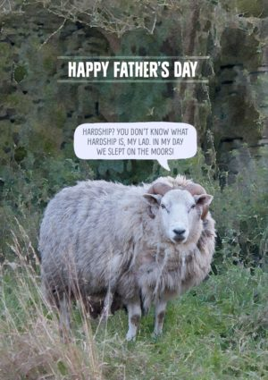 sheep with text 'Hardship? You don't know what hardship is, my lad. In my day we slept on the moors.'