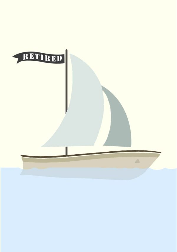 A sail boat with a pennant with text that reads 'Retired'. It's enough to conjure up images of relaxation and escape, which is a lot of what we dream of in retirement.
