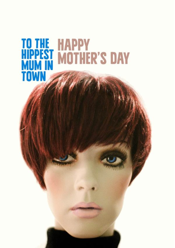 Hipster Mum with Mary Quant hairstyle and text, 'To The Hippest Mum In Town, Happy Mother's Day'