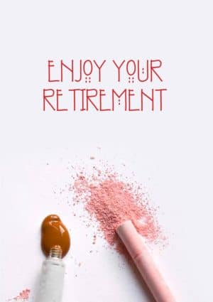 A tube of paint and a stick of chalk and text 'Enjoy Your Retirement'