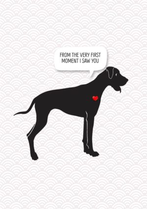 A dog lover - a dog in profile with an eager look in its face, its tongue hanging out, and a little red heart on his body and a speech bubble and text 'From The Very First Moment I Saw You'