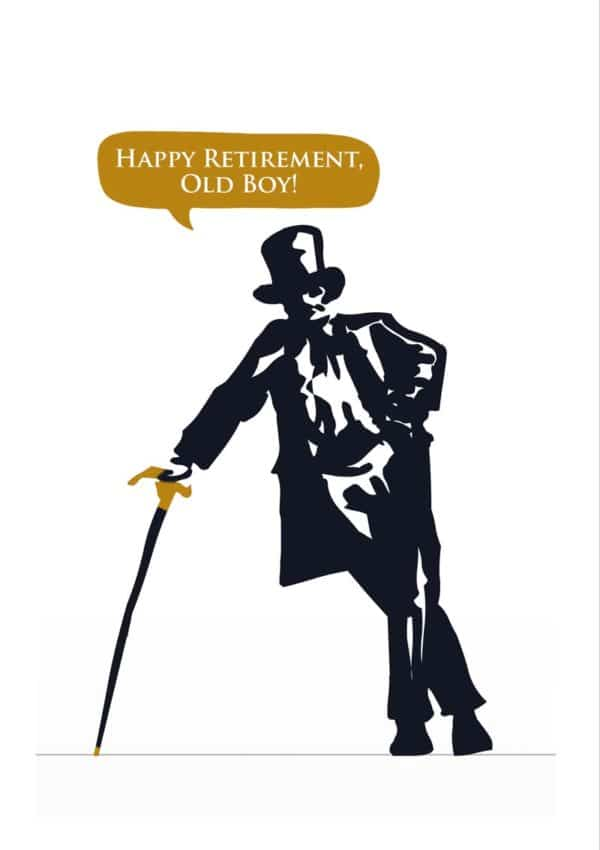 A man dressed in a top hat and frock coat, leaning on a gold-topped cane, with text 'Happy Retirement, Old Boy'