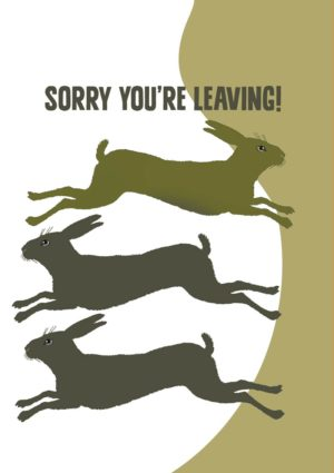 two hares running in one direction and a third hare running in the opposite direction into a field and text 'Sorry You're Leaving'