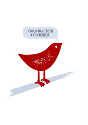 A small bird with a speech bubble and text 'I Could Have Been A Contender'
