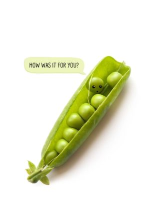 A pea pod filled with peas and one pea addressing another with a speech bubble and text 'How Was It For You?'
