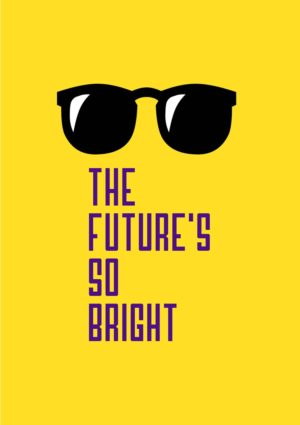 Sunglasses set against a bright yellow background suggesting a sunny future and text 'The Future's So Bright'