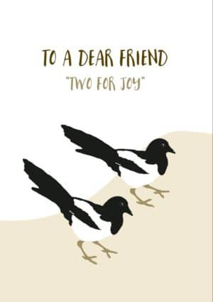 Two magpies side by side and text 'To A Dear Friend' and 'Two For Joy'