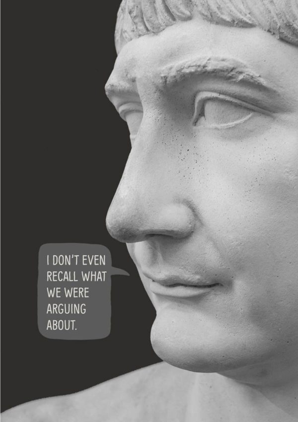 A close up of a face (actually a plaster statue) and text in a speech bubble - 'I Don't Even Recall What We Were Arguing About'