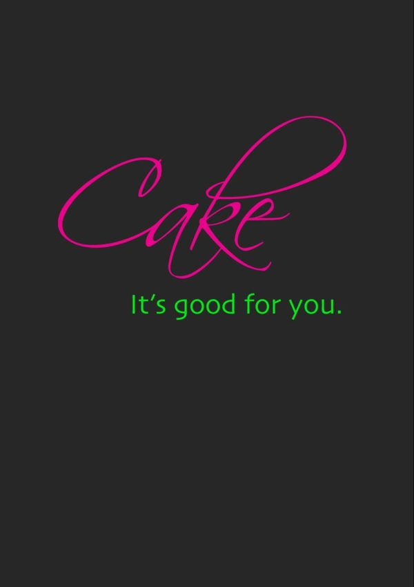 Text - a simple message 'Cake - It's Good For You'