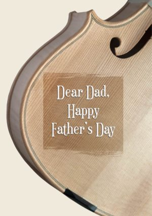 An unvarnished violin body with an overlaid varnished area and text 'Dear Dad - Happy Father's Day'