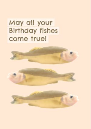 Three illustrations of fish with each little fishy swimming in a different direction and text 'Happy Birthday - May All Your Fishes Come True'
