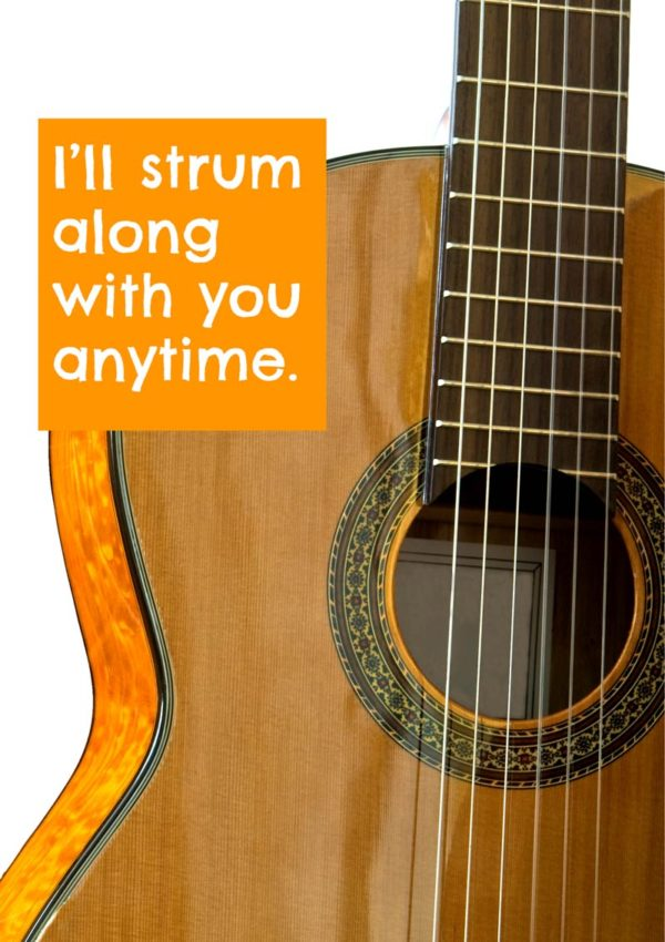 A closeup of an acoustic guitar and a block of text that reads 'I'll strum along with you anytime.'