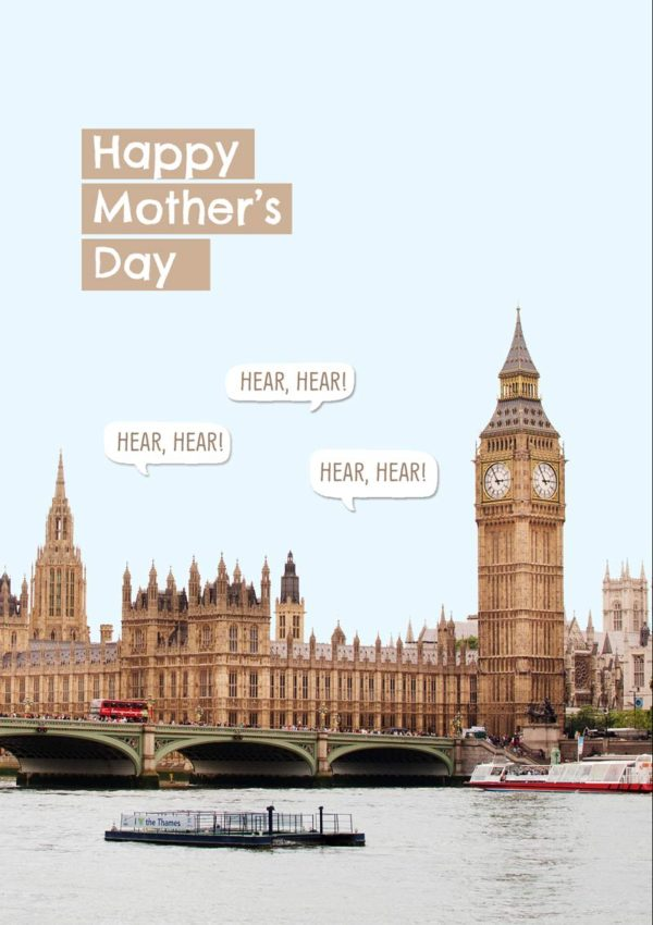 The Houses Of Parliament and Big Ben with text 'Happy Mother's Day' and 'Hear Hear'