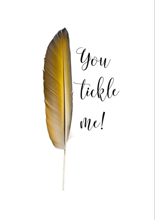 Golden feather and text 'You tickle me!'