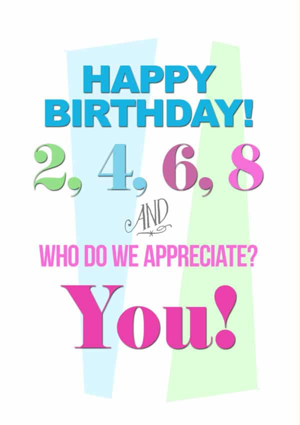 Text of the rhyme '2468 who do we appreciate? You! Happy Birthday'