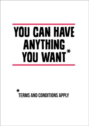 Asterisk greeting card with statement 'You can have anything you want' and asterisk with 'Terms and conditions apply'