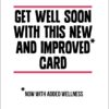 Text that reads 'Get Well Soon With This New And Improved Card' with and asterisk and a smaller line of text that reads 'Now With Added Wellness'