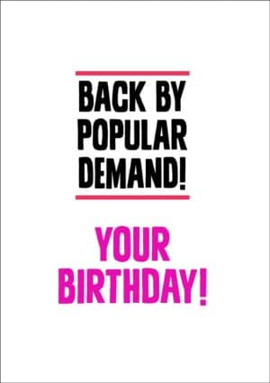 Text in black reading 'Back By Popular Demand' bordered in red and below that in bright cerise letters the words 'Your Birthday!'