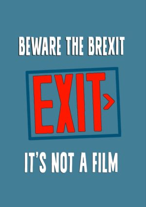 An exit sign in the style of a cinema or theatre exit, with text Beware The Brexit Exit, It's Not A film