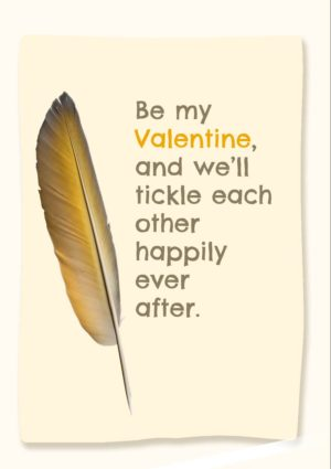 Quill Valentine's Day Card with feather and text 'Be my valentine and we'll tickle each other happily ever after.