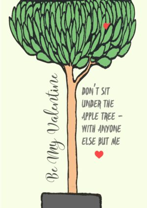 Apple Tree Valentine's Day Card with an illustration of a tree with a heart secreted in its branches, and another beneath text that reads - Be My Valentine - Don't sit under the apple tree with anyone else but me'