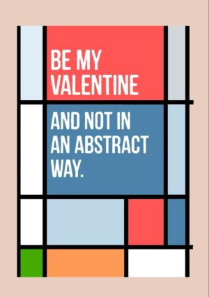 My Way Valentine's Day Card featuring an abstract arrangement of lines and rectangles and text 'Be my valentine and not in an abstract way'