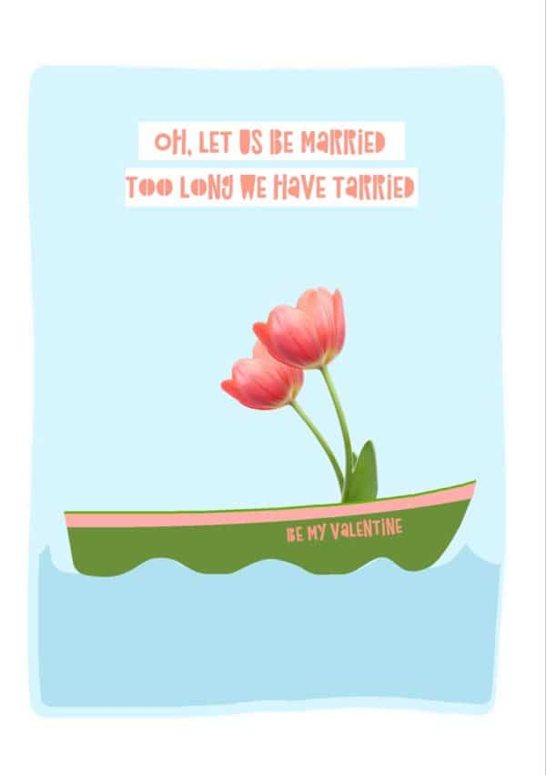 Tarry Valentine's Day Card with boat and two flowers and quote from Edward Lear's The Owl and The Pussycat
