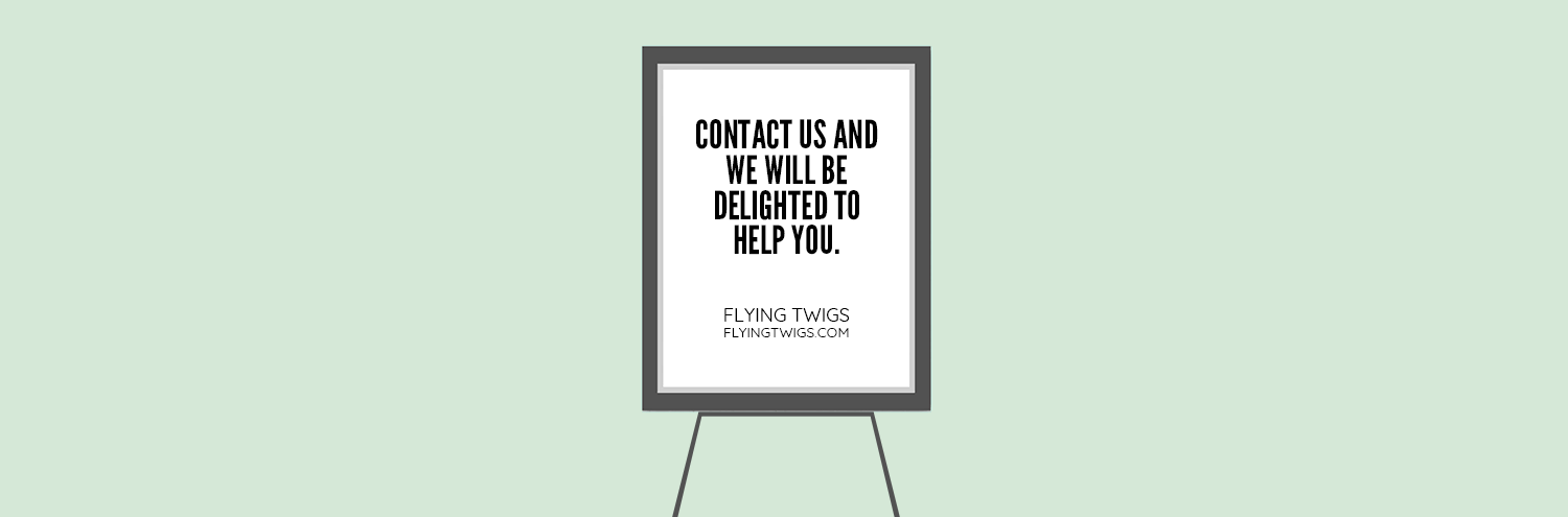 Whiteboard with message that reads 'Contact us and we will be delighted to help you.' and 'Flying Twigs' flying twigs.com