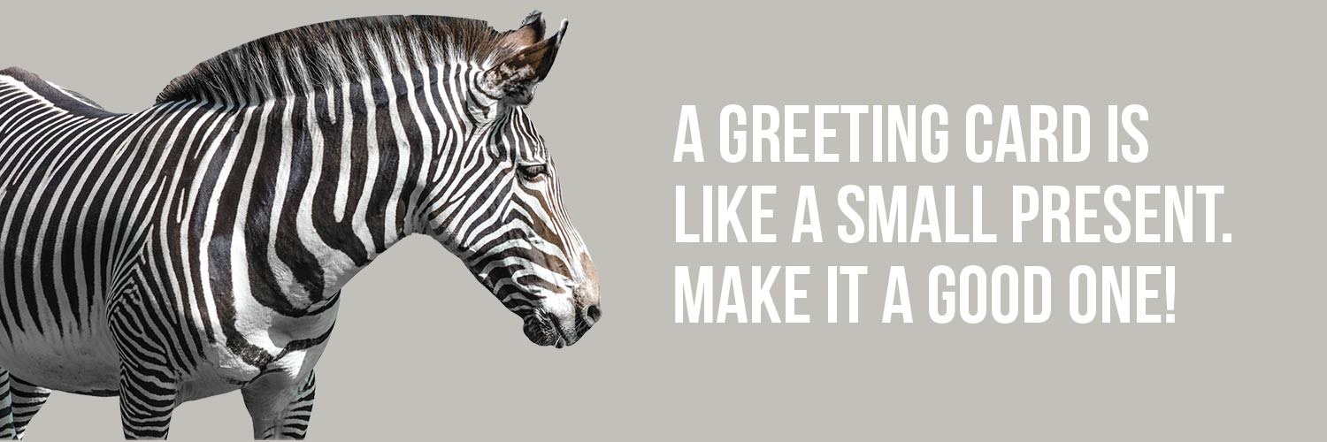 greeting cards illustrated with a zebra in profile against a pale coffee background and text that reads 'A Greeting Card is like a small present: Make It A Good One!'